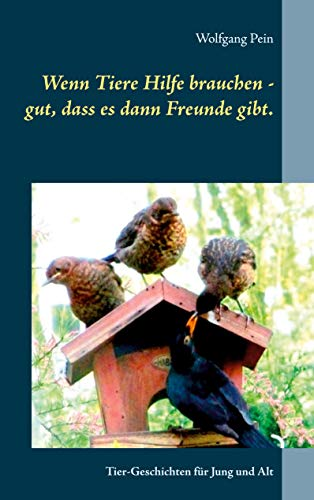 Wenn Tiere Hilfe brauchen - gut, dass es dann Freunde gibt.: Tier-Geschichten für Jung und Alt