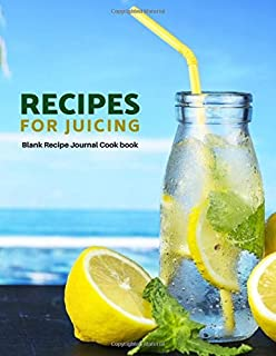 Recipes For Juicing Blank Recipe Journal Cook Book: Perfect Professional Blank Ultimate Journal Diary Notebook, Family Cooking Journal, Recipe Keeper, ... In, Large Print 8.5