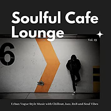 Soulful Cafe Lounge - Urban Vogue Style Music With Chillout, Jazz, RnB And Soul Vibes. Vol. 19