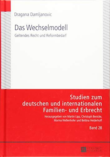 Das Wechselmodell: Geltendes Recht und Reformbedarf (Studien zum deutschen und internationalen Familien- und Erbrecht, Band 28)