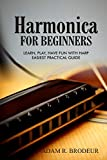 Harmonica For Beginners: Learn, Play, Have Fun with Harp. Easiest Practical Guide