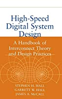 High-Speed Digital System Design: A Handbook of Interconnect Theory and Design Practices (Wiley - IEEE)