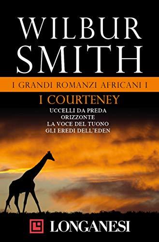 I grandi romanzi africani I. I Courteney: Uccelli da preda - Orizzonte - La voce del tuono - Gli eredi dell'Eden