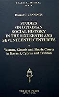 Studies on Ottoman social history in the sixteenth and seventeenth centuries: Women, zimmis and sharia courts in Kayseri, Cyprus and Trabzon (Analecta Isisiana)