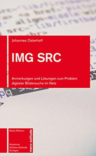 IMG SRC –Anmerkungen und Lösungen zum Problem digitaler Bildersuche im Netz (Reflexiv)