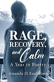 Rage, Recovery, and Calm: A Year in Poetry by [Amanda JS Kaufmann]
