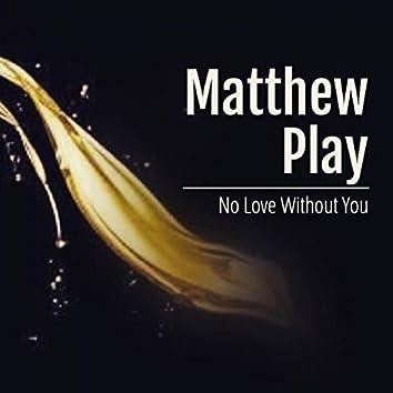 No Love Without You (Matthew Play Remix)