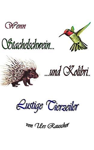 Wenn Stachelschwein und Kolibri - 268 lustige Tierzeiler