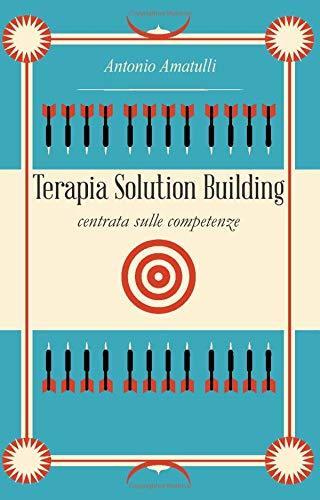 Terapia Solution Building Centrata sulle Competenze: Manuale di colloquio clinico