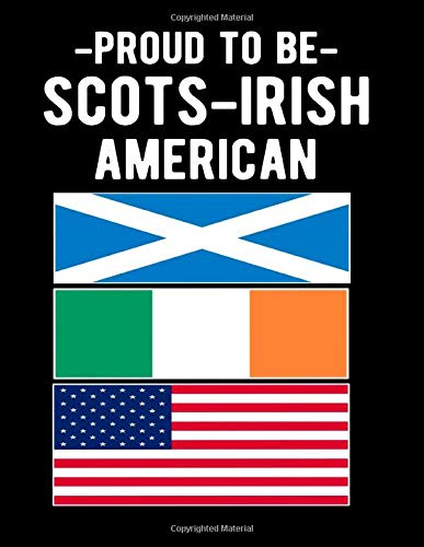 Proud To Be Scots-Irish American: Scotch-Irish American Ancestory Gift Blank Lined Notebook 100 Pages 8.5x11 Cover