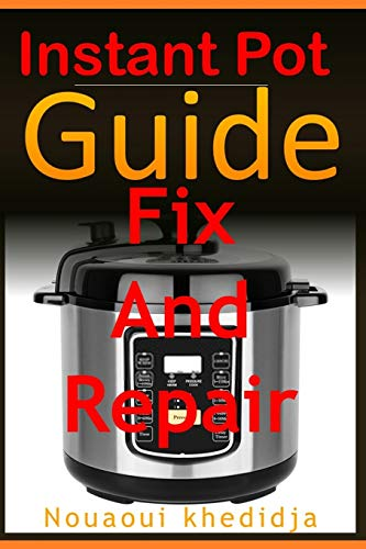 Instant Pot Guide: How To Fix And Repair Instant Pot Pressure Cooker