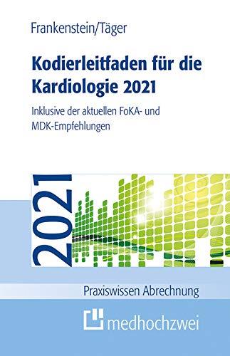 Kodierleitfaden für die Kardiologie 2021: Inklusive der aktuellen FoKA- und MDK-Empfehlungen (Praxiswissen Abrechnung)
