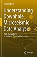 Understanding Downhole Microseismic Data Analysis: With Applications in Hydraulic Fracture Monitoring