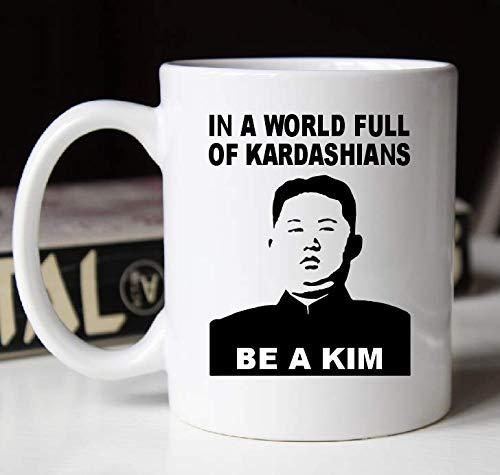 In A World Full of Kardashians Be A Kim - Funny Coffee Mug - Kim Jong-un - Kim Kardashian