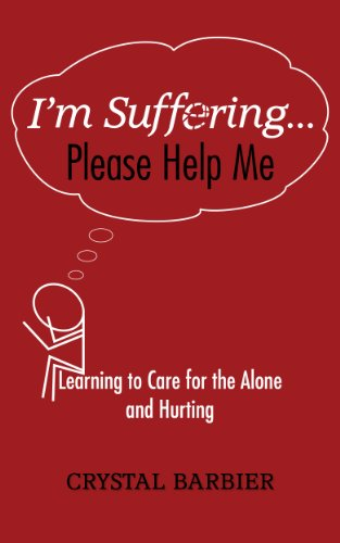 I'm Suffering... Please Help Me: Learning to Care for the Alone and Hurting (English Edition)