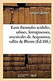 Les Eaux Thermales Acidules, Salines, Ferrugineuses, Arsenicales, Avec Litine de Acquarossa: Vallée de Blenio, Suisse. Analyses Et Descriptions (Sciences) (French Edition)