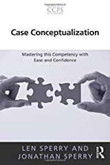 Case Conceptualization: Mastering this Competency with Ease and Confidence (Core Competencies in Psychotherapy Series) by Sperry, Len, Sperry, Jonathan (2012) Paperback Paperback