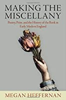 Making the Miscellany: Poetry, Print, and the History of the Book in Early Modern England