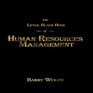 The Little Black Book of Human Resources Management                   By:                                                                                                                                 Barry Wolfe                               Narrated by:                                                                                                                                 Ray Allaire                      Length: 3 hrs and 39 mins     168 ratings     Overall 4.5