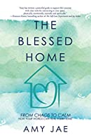 The Blessed Home: From Chaos to Calm How Your Words Can Heal Your Home