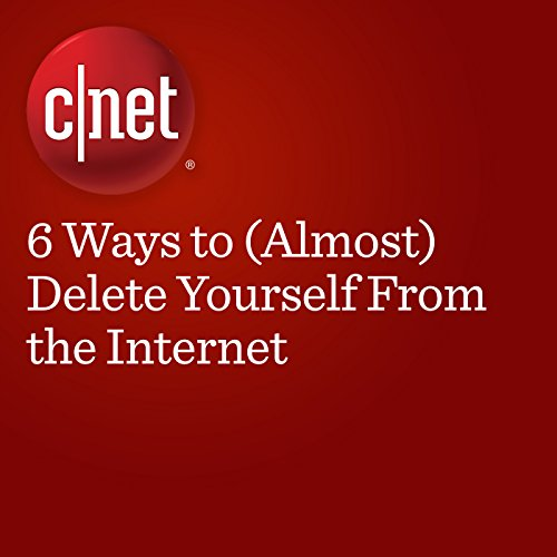 6 Ways to (Almost) Delete Yourself From the Internet audiobook cover art