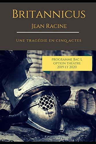 Britannicus: Une tragédie en cinq actes de Jean Racine (programme Bac L option théâtre 2019 et 2020) (Bac L théâtre 2019 et 2020)