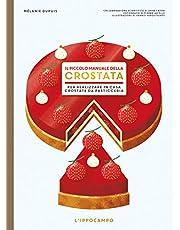 Il piccolo manuale della crostata. Per realizzare in casa crostate da pasticceria