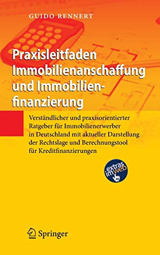 Praxisleitfaden Immobilienanschaffung und Immobilienfinanzierung: Verständlicher und praxisorientierter Ratgeber für Immobilienerwerber in Deutschland ... und Berechnungstool für Kreditfinanzierungen
