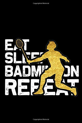 Eat Sleep Badminton Repeat Notebook, Badminton Player notebook gift: badminton set / Badminton log Gift, 101 Pages, 6x9, Soft Cover, Matte Finish