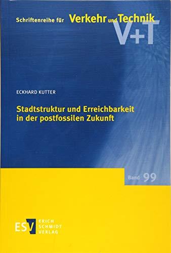 Stadtstruktur und Erreichbarkeit in der postfossilen Zukunft (Schriftenreihe für Verkehr und Technik, Band 99)