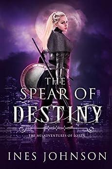 Spear of Destiny (Misadventures of Loren Book 1) by [Ines Johnson]