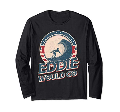 Eddie would go Long Sleeve T-Shirt