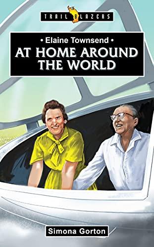 Elaine Townsend: At Home Around the World (Trail Blazers)