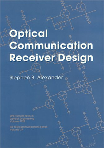 Optical Communication Receiver Design (Iee Telecommunications Series, Band 37)