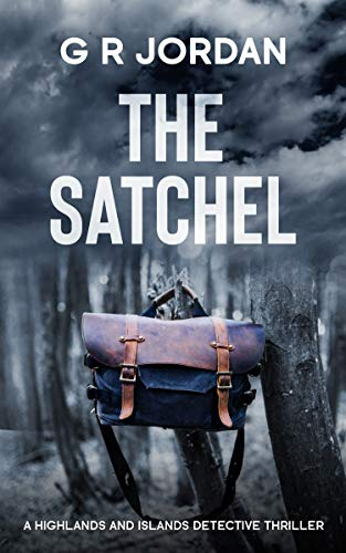 The Satchel: A Highlands and Islands Detective Thriller (Highlands & Islands Detective Book 11)