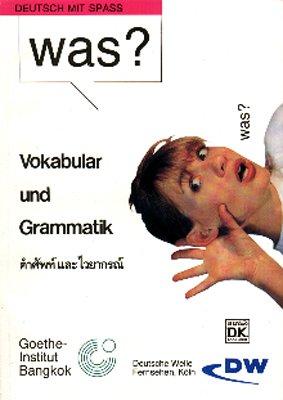 WAS? Deutsch mit Spass: Vokabular und Grammatik (für Thailänder) zu Deutsch-Sprachkursen von Goethe-Institut und Deutsche-Welle (Thailändische Sprachbücher)