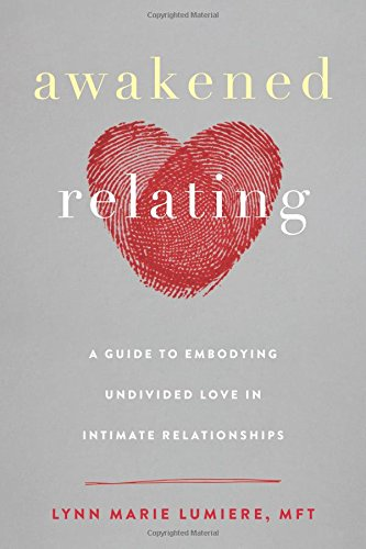 Awakened Relating: A Guide to Em...