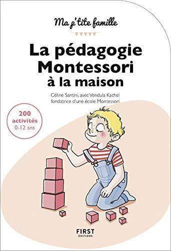 La pédagogie Montessori à la maison : 200 activités 0-12 ans, 2e édition