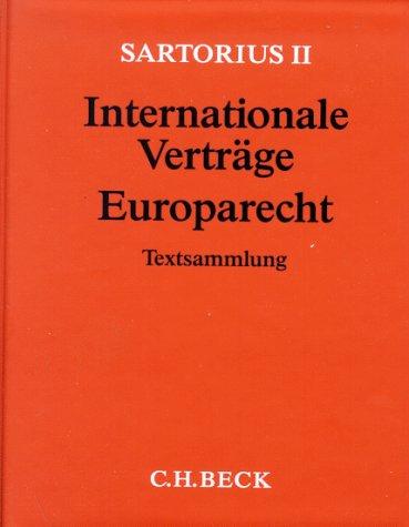 Sartorius II. Internationale Verträge, Europarecht (ohne Fortsetzungsnotierung). Inkl. 44. Ergänzungslieferung (erschienen Mai 2009): Textausgabe mit ... und einem ausführlichen Sachverzeichnis