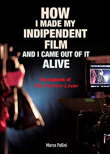 HOW I MADE MY INDEPENDENT FILM AND I CAME OUT OF IT...