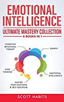 Emotional Intelligence: Ultimate Mastery Collection: 5 BOOKS IN 1 - Cognitive Behavioral Therapy - Empath - Emotional Intelligence - Overthinking - Master Your Emotions & Self-Discipline