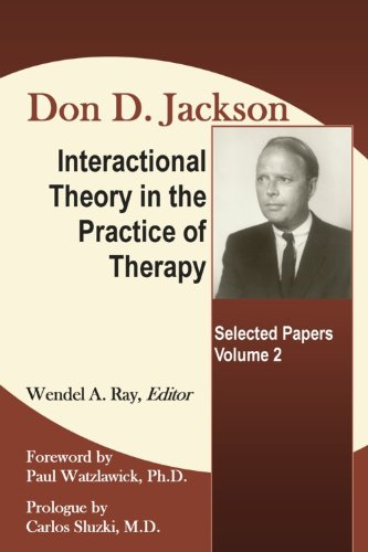 Don D. Jackson, M.D. Interactional Theory in the Practice...