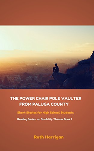 The Power Chair Pole Vaulter from Paluga County: and other short stories about disability for young adults (Reading Materials on Disability Themes for ... and Young Adults Book 1) (English Edition)