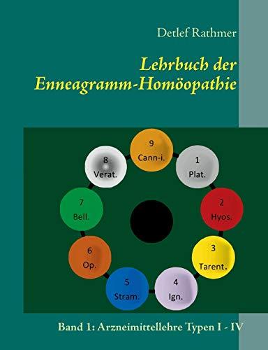 Lehrbuch der Enneagramm-Homöopathie: Band 1: Arzneimittellehre Typen I - IV