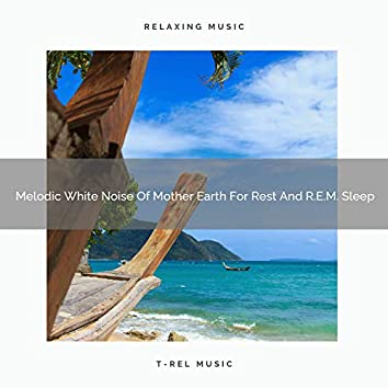 Melodic White Noise Of Mother Earth For Rest And R.E.M. Sleep