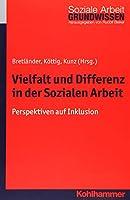 Vielfalt Und Differenz in Der Sozialen Arbeit: Perspektiven Der Inklusion (Grundwissen Soziale Arbeit)