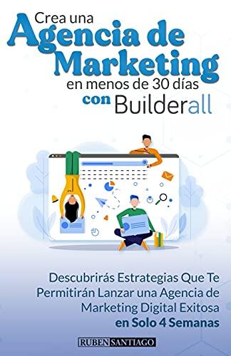 Crea Una Agencia Digital en Menos de 30 Días con Builderall: Descubrirás estrategias que te permitirán lanzar una agencia...