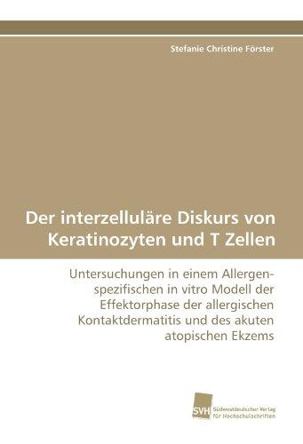 Der interzelluläre Diskurs von Keratinozyten und T Zellen: Untersuchungen in einem Allergen-spezifischen in vitro Modell der Effektorphase der ... und des akuten atopischen Ekzems