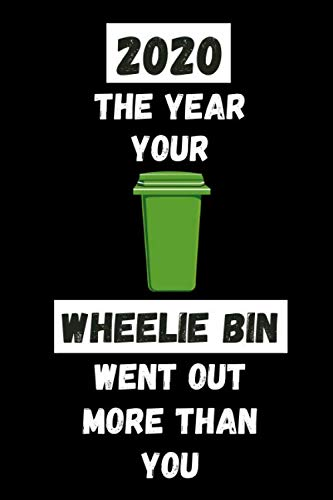 2020 The Year Your Wheelie Bin Went Out More Than You: Funny Quarantine Isolation Gift Notebook Journal Lock Down Gift: Funny Gift Ideas For Coworkers ... Engagement Present - Better Than a Card!