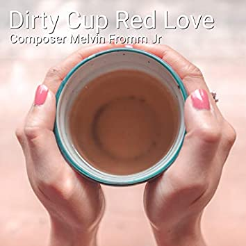 Dirty Cup Red Love